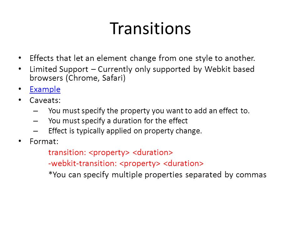 Transitions Effects that let an element change from one style to another.