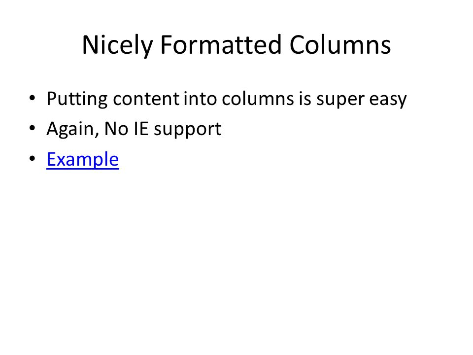 Nicely Formatted Columns Putting content into columns is super easy Again, No IE support Example