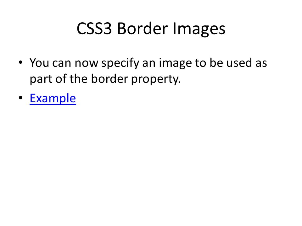 CSS3 Border Images You can now specify an image to be used as part of the border property. Example