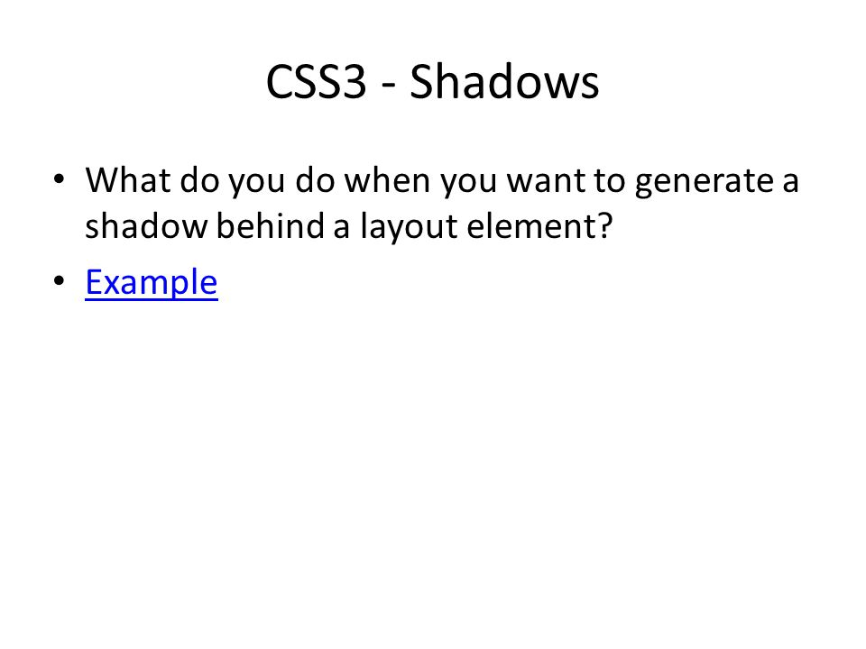 CSS3 - Shadows What do you do when you want to generate a shadow behind a layout element? Example