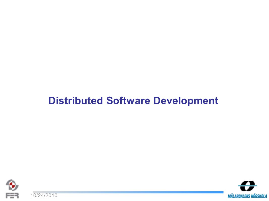 10/24/2010 Distributed Software Development