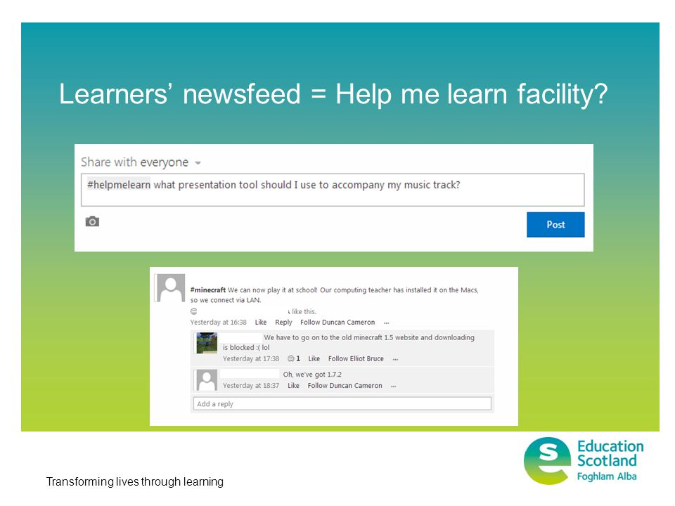 Transforming lives through learning Learners' newsfeed = Help me learn facility?