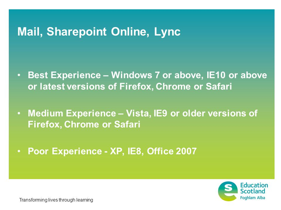 Transforming lives through learning Office 2003 IE6 IE7 Firefox 16 or older Safari 4 or older Chrome 23 or older Non-Supported Software