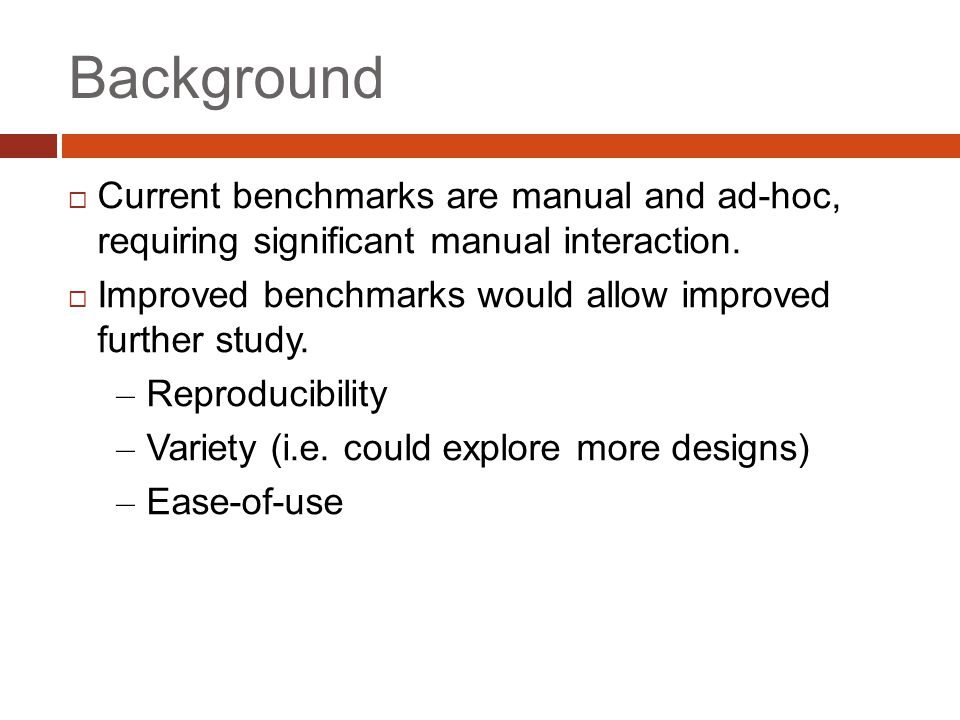 Background  Current benchmarks are manual and ad-hoc, requiring significant manual interaction.