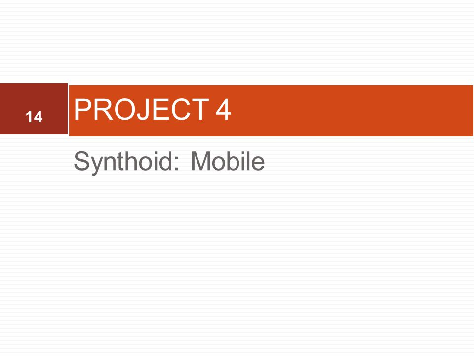 14 Synthoid: Mobile PROJECT 4