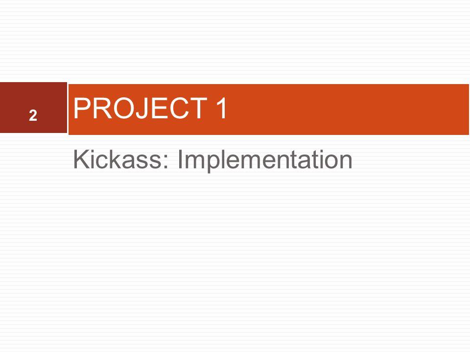 2 Kickass: Implementation PROJECT 1