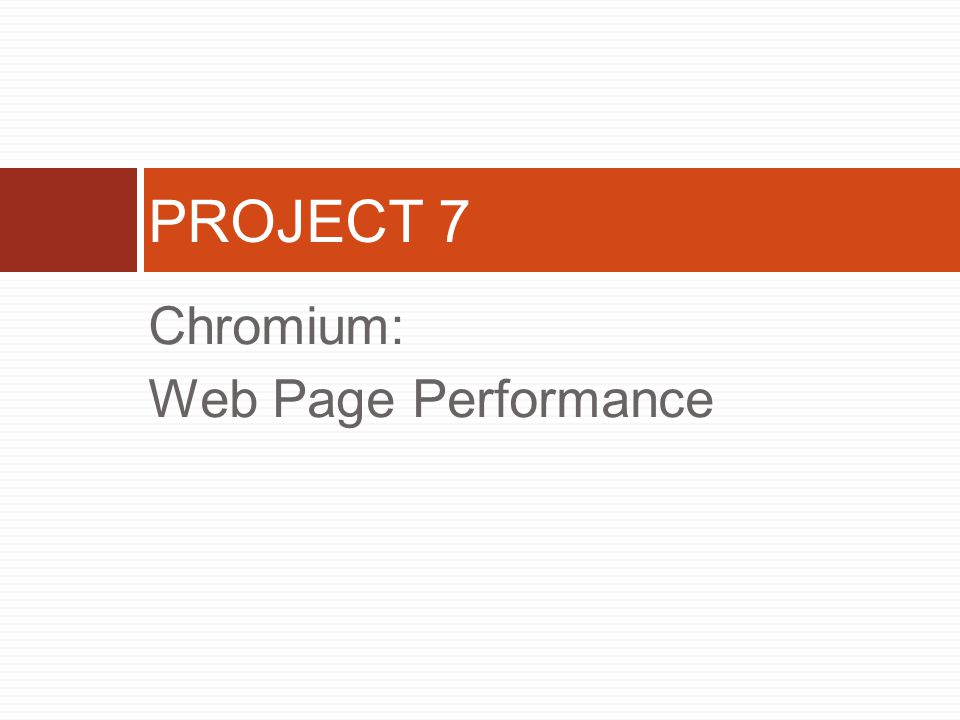 Chromium: Web Page Performance PROJECT 7