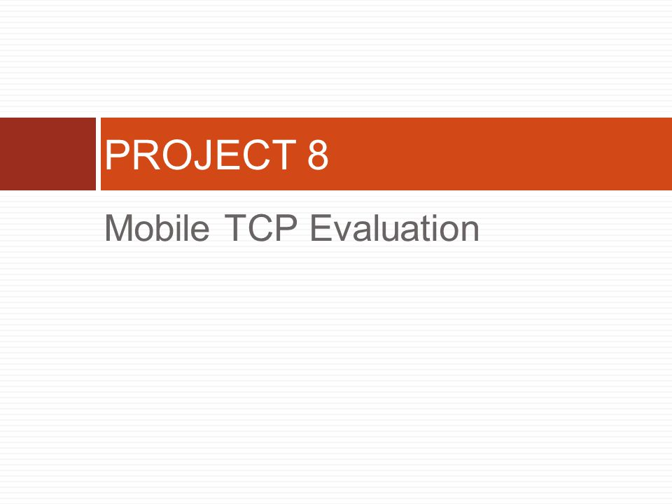 Mobile TCP Evaluation PROJECT 8