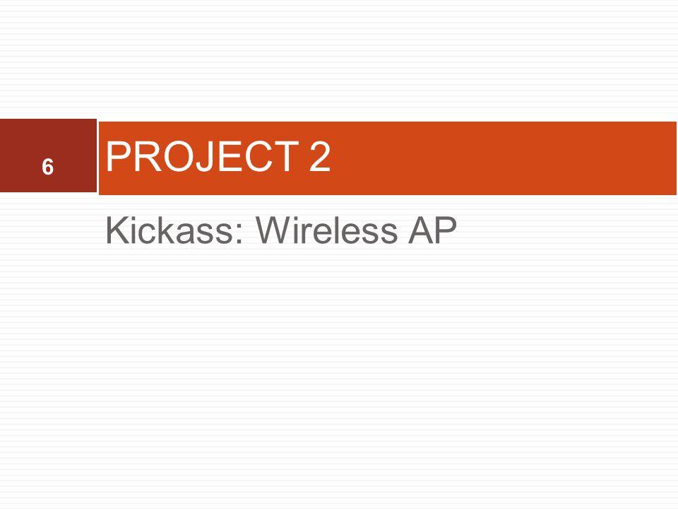 6 Kickass: Wireless AP PROJECT 2