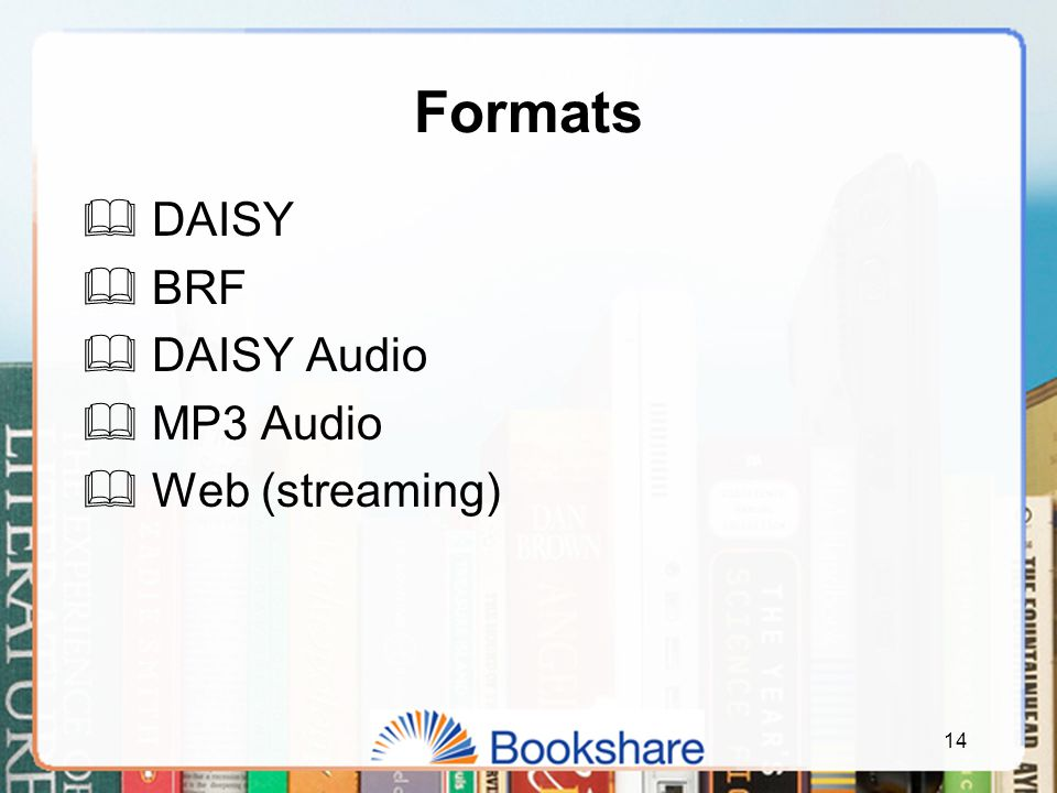 Formats  DAISY  BRF  DAISY Audio  MP3 Audio  Web (streaming) 14