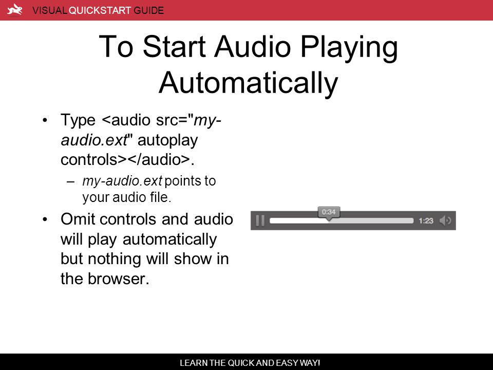 LEARN THE QUICK AND EASY WAY.VISUAL QUICKSTART GUIDE To Start Audio Playing Automatically Type.