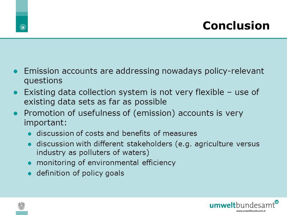 05.04.2004 | Slide 19 Conclusion Emission accounts are addressing nowadays policy-relevant questions Existing data collection system is not very flexible – use of existing data sets as far as possible Promotion of usefulness of (emission) accounts is very important: discussion of costs and benefits of measures discussion with different stakeholders (e.g.