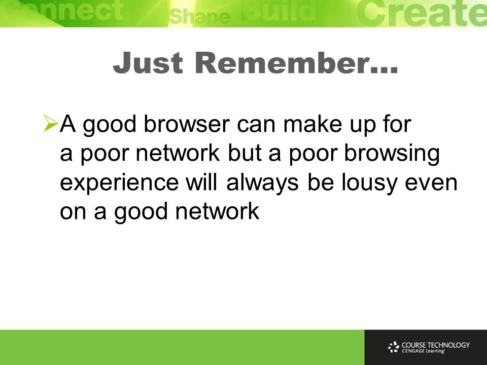 Just Remember…  A good browser can make up for a poor network but a poor browsing experience will always be lousy even on a good network