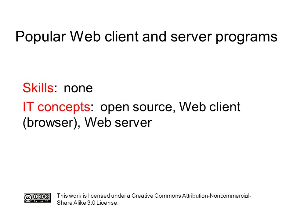 Popular Web client and server programs This work is licensed under a Creative Commons Attribution-Noncommercial- Share Alike 3.0 License.