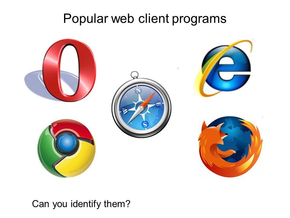 Popular web client programs Opera, Opera Software Chrome, Google Safari, Apple Firefox, Mozilla Foundation Internet Explorer, Microsoft Web client and Web browser are synonyms.