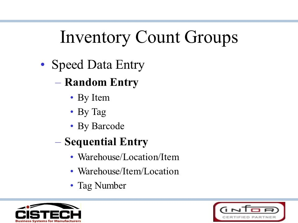 Inventory Count Groups Speed Data Entry – –Random Entry By Item By Tag By Barcode – –Sequential Entry Warehouse/Location/Item Warehouse/Item/Location Tag Number