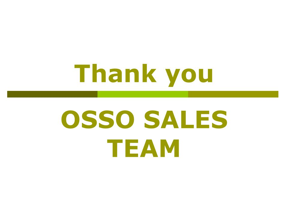 Thank you OSSO SALES TEAM