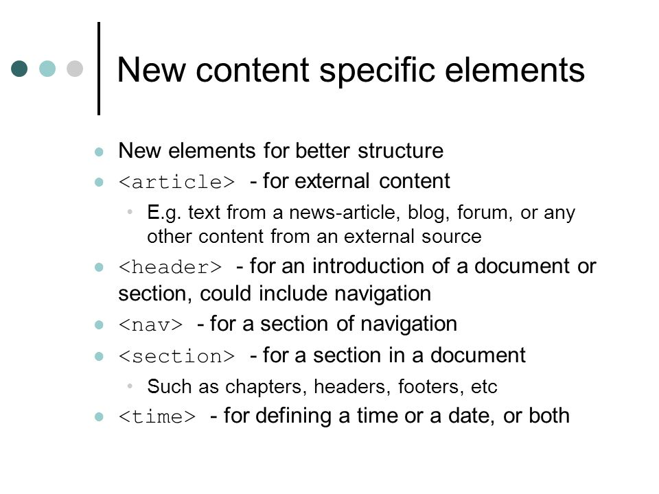New content specific elements New elements for better structure - for external content E.g. text from a news-article, blog, forum, or any other conten