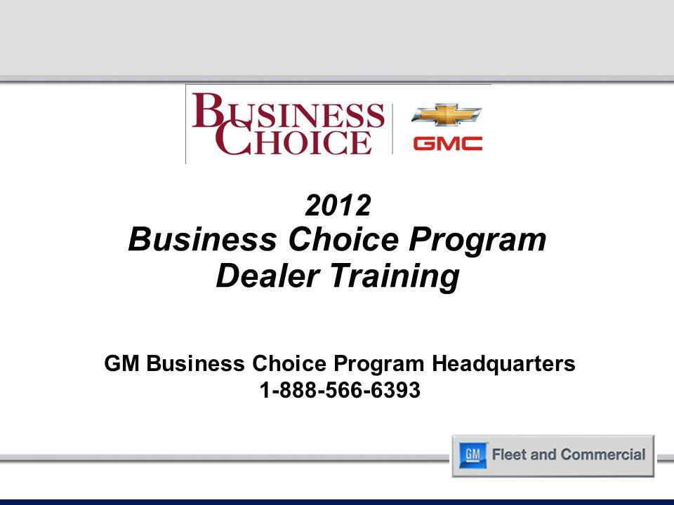 2012 Business Choice Program Dealer Training GM Business Choice Program Headquarters 1-888-566-6393