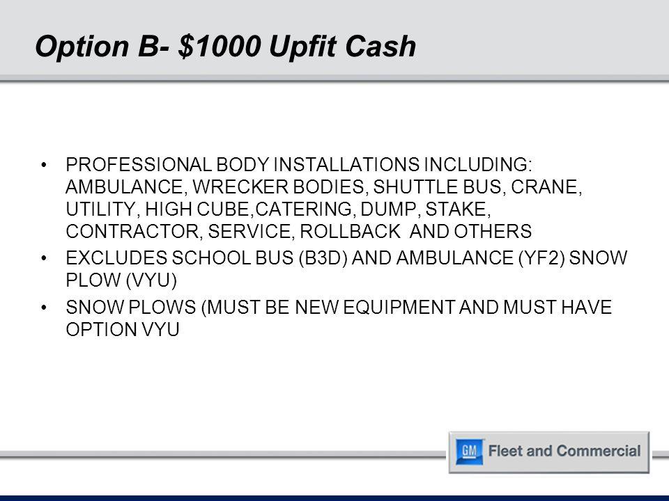 Option B- $1000 Upfit Cash PROFESSIONAL BODY INSTALLATIONS INCLUDING: AMBULANCE, WRECKER BODIES, SHUTTLE BUS, CRANE, UTILITY, HIGH CUBE,CATERING, DUMP