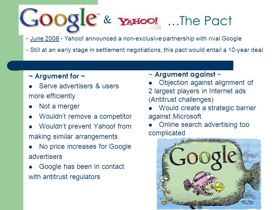 …The Pact ~ Argument for ~ Serve advertisers & users more efficiently Not a merger Wouldn't remove a competitor Wouldn't prevent Yahoo.