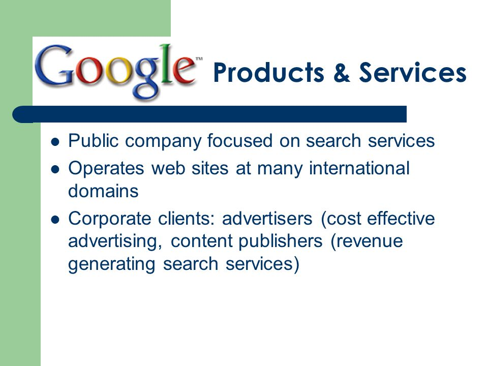 Public company focused on search services Operates web sites at many international domains Corporate clients: advertisers (cost effective advertising, content publishers (revenue generating search services) Products & Services