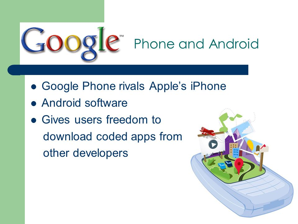 Phone and Android Google Phone rivals Apple's iPhone Android software Gives users freedom to download coded apps from other developers