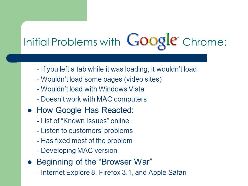 Initial Problems with Chrome: - If you left a tab while it was loading, it wouldn't load - Wouldn't load some pages (video sites) - Wouldn't load with