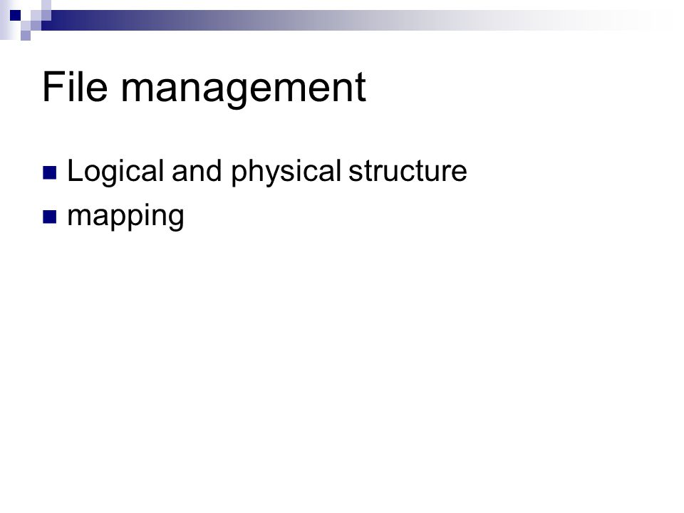 File management Logical and physical structure mapping