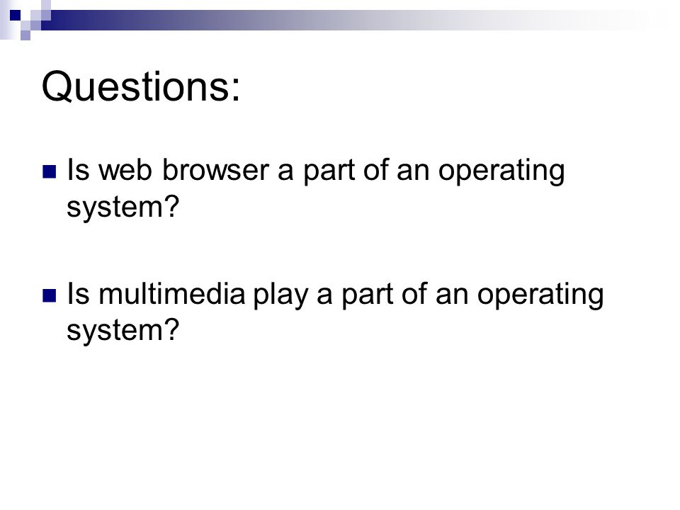 Questions: Is web browser a part of an operating system.