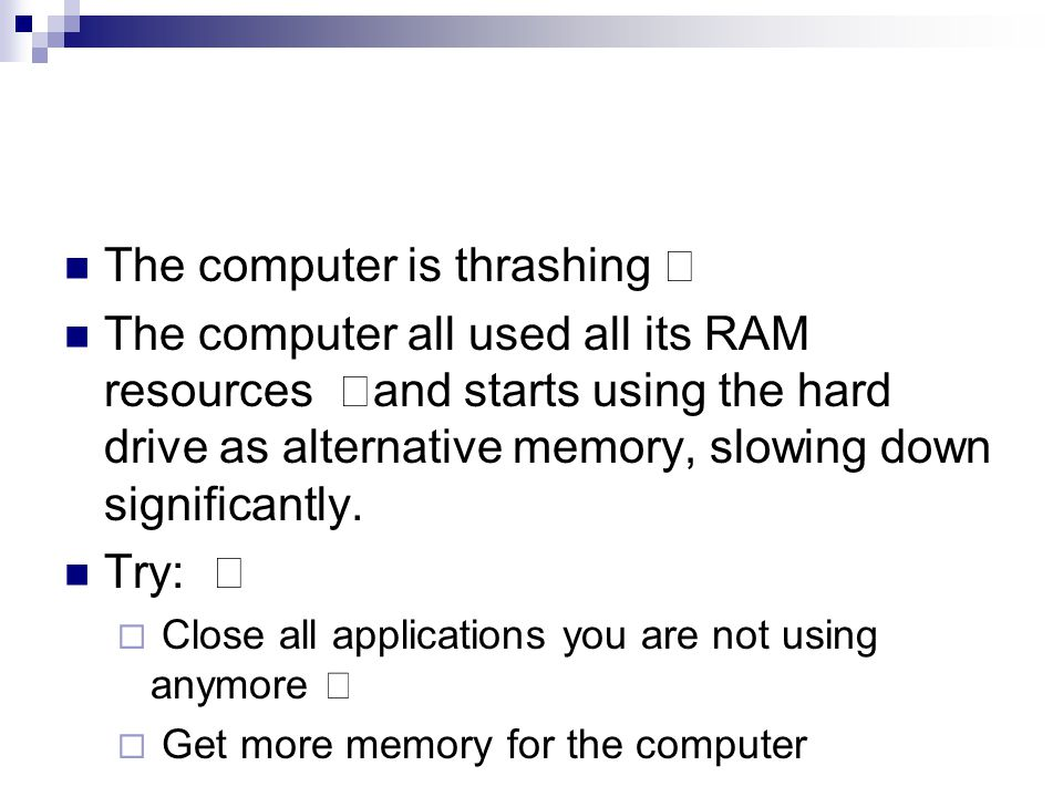 "The computer is thrashing "" The computer all used all its RAM resources ""and starts using the hard drive as alternative memory, slowing down significantly."