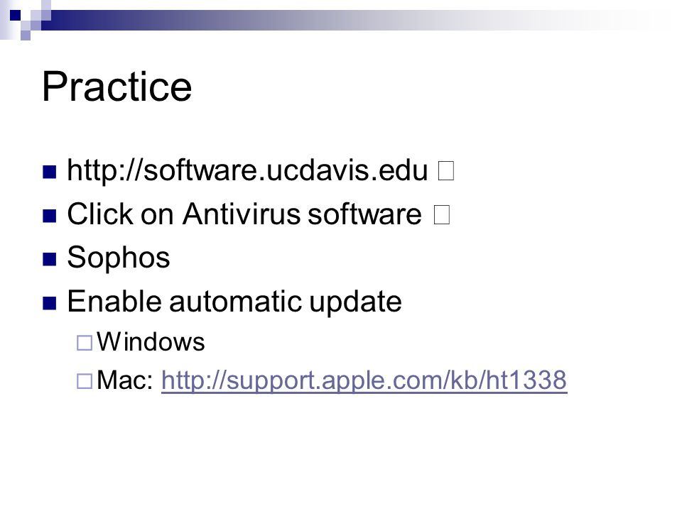 "Practice http://software.ucdavis.edu "" Click on Antivirus software "" Sophos Enable automatic update  Windows  Mac: http://support.apple.com/kb/ht1338http://support.apple.com/kb/ht1338"