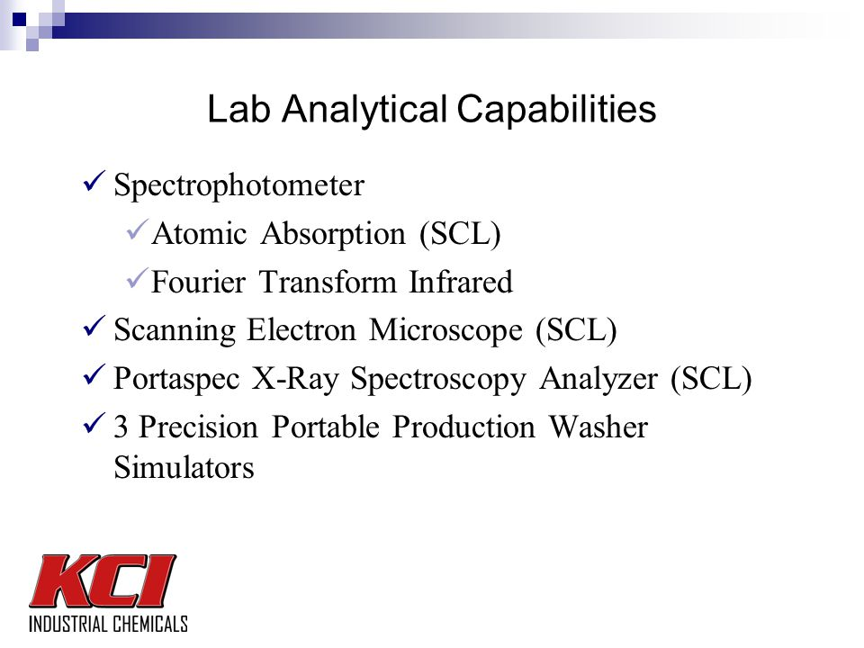 Lab Analytical Capabilities Spectrophotometer Atomic Absorption (SCL) Fourier Transform Infrared Scanning Electron Microscope (SCL) Portaspec X-Ray Spectroscopy Analyzer (SCL) 3 Precision Portable Production Washer Simulators