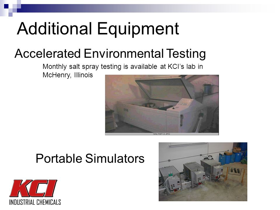Monthly salt spray testing is available at KCI's lab in McHenry, Illinois Portable Simulators Accelerated Environmental Testing Additional Equipment