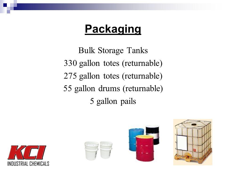Packaging Bulk Storage Tanks 330 gallon totes (returnable) 275 gallon totes (returnable) 55 gallon drums (returnable) 5 gallon pails