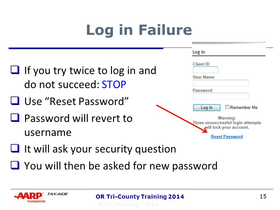 """15 OR Tri-County Training 2014 Log in Failure  If you try twice to log in and do not succeed: STOP  Use """"Reset Password""""  Password will revert to u"""