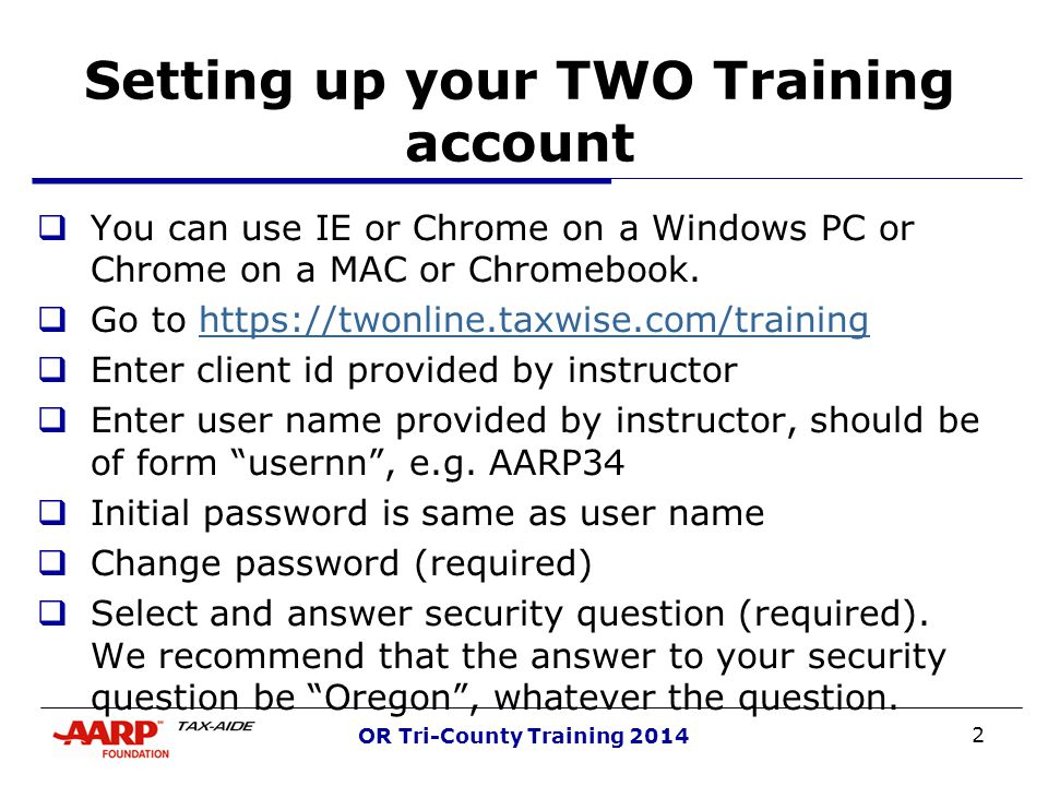 2 OR Tri-County Training 2014 Setting up your TWO Training account  You can use IE or Chrome on a Windows PC or Chrome on a MAC or Chromebook.  Go t