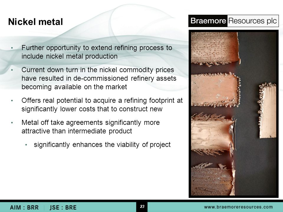 23 Nickel metal Further opportunity to extend refining process to include nickel metal production Current down turn in the nickel commodity prices have resulted in de-commissioned refinery assets becoming available on the market Offers real potential to acquire a refining footprint at significantly lower costs that to construct new Metal off take agreements significantly more attractive than intermediate product significantly enhances the viability of project
