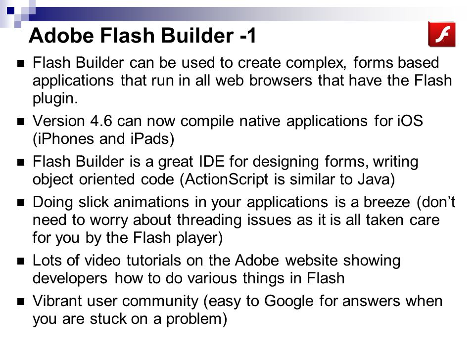 Adobe Flash Builder -2 Integrated and easy debugging, refactoring No browser specific code to write.