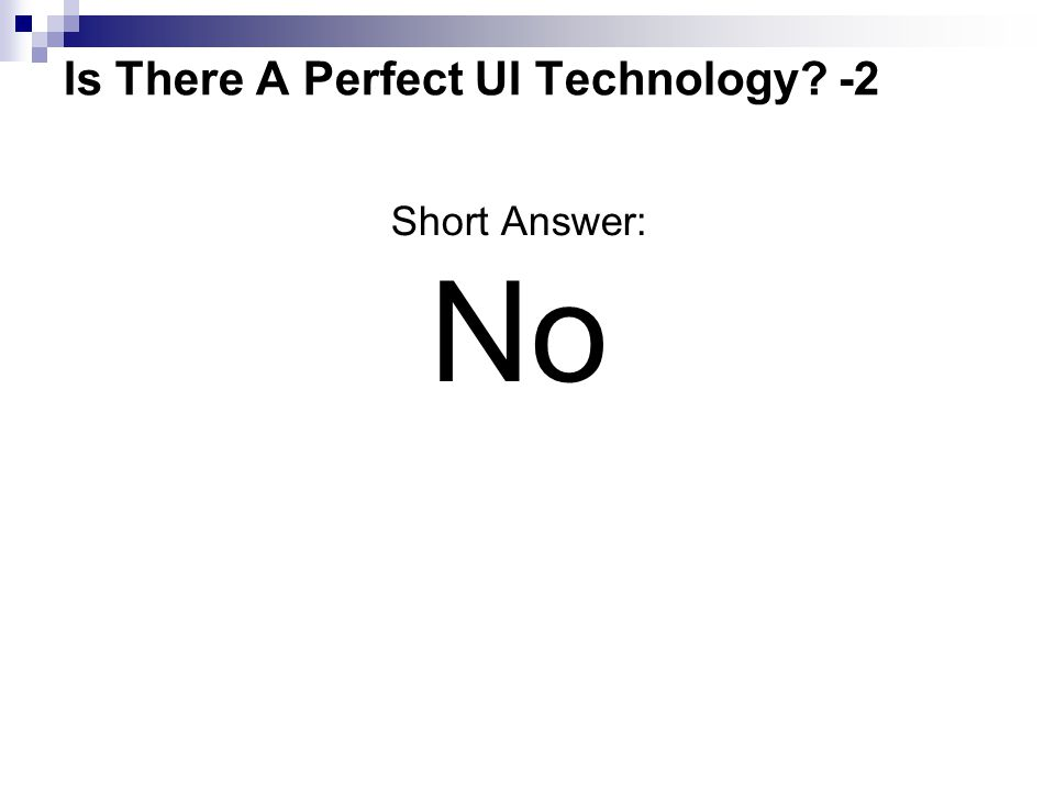 Is There A Perfect UI Technology? -2 Short Answer: No Thank you for your time today. Any Questions?