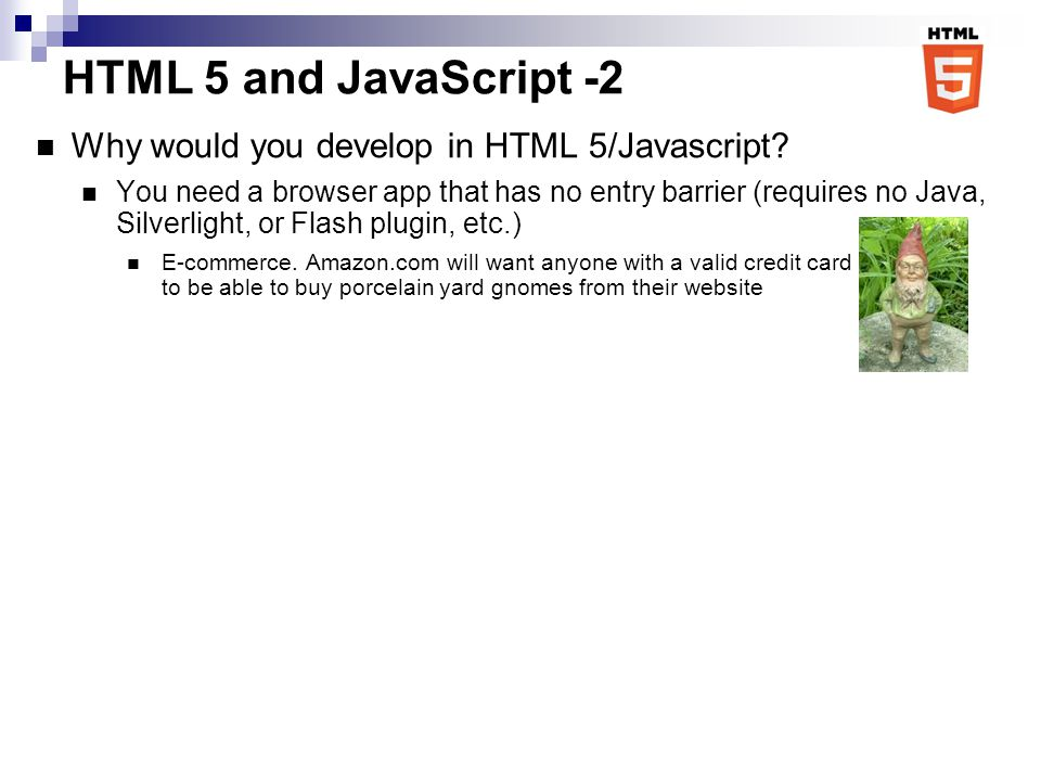 HTML 5 and JavaScript -2 Why would you develop in HTML 5/Javascript.