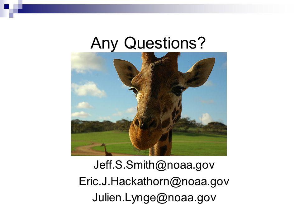 Any Questions Jeff.S.Smith@noaa.gov Eric.J.Hackathorn@noaa.gov Julien.Lynge@noaa.gov
