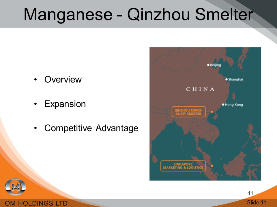 Slide 11 11 Manganese - Qinzhou Smelter Overview Expansion Competitive Advantage