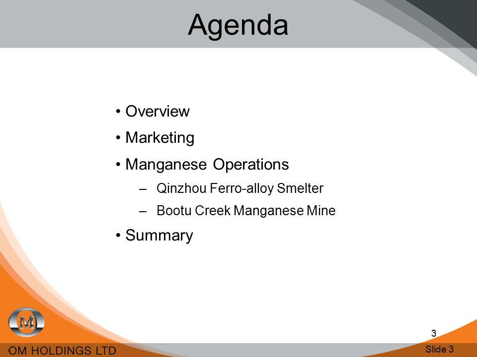 Slide 3 3 Agenda Overview Marketing Manganese Operations –Qinzhou Ferro-alloy Smelter –Bootu Creek Manganese Mine Summary