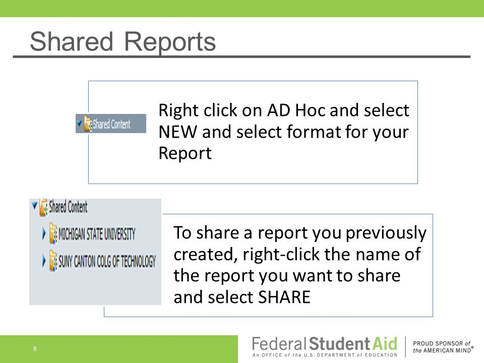 Shared Reports Right click on AD Hoc and select NEW and select format for your Report To share a report you previously created, right-click the name of the report you want to share and select SHARE 6