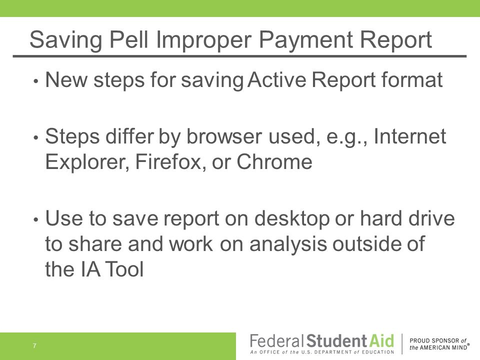 Saving Pell Improper Payment Report New steps for saving Active Report format Steps differ by browser used, e.g., Internet Explorer, Firefox, or Chrome Use to save report on desktop or hard drive to share and work on analysis outside of the IA Tool 7