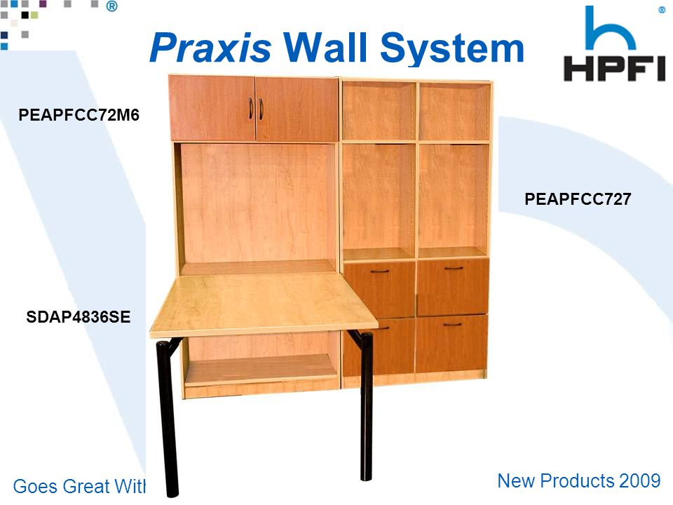 Goes Great With Work ® New Products 2009 Praxis Wall System PEAPFCC72M6 PEAPFCC727 SDAP4836SE