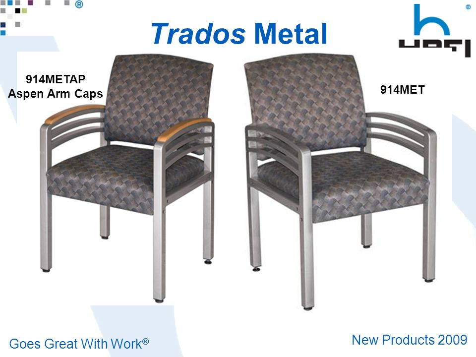 Goes Great With Work ® New Products 2009 Trados Metal 914METAP Aspen Arm Caps 914MET