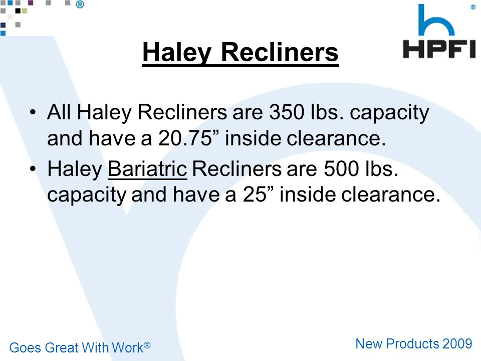 Goes Great With Work ® New Products 2009 Additional Recliners Haley – 843 Bariatric – 845 Pillow Back – 847 Pillow Back Bariatric