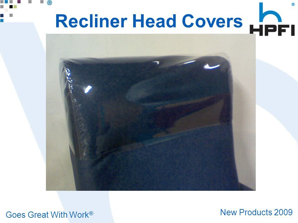 Goes Great With Work ® New Products 2009 Recliner Head Covers